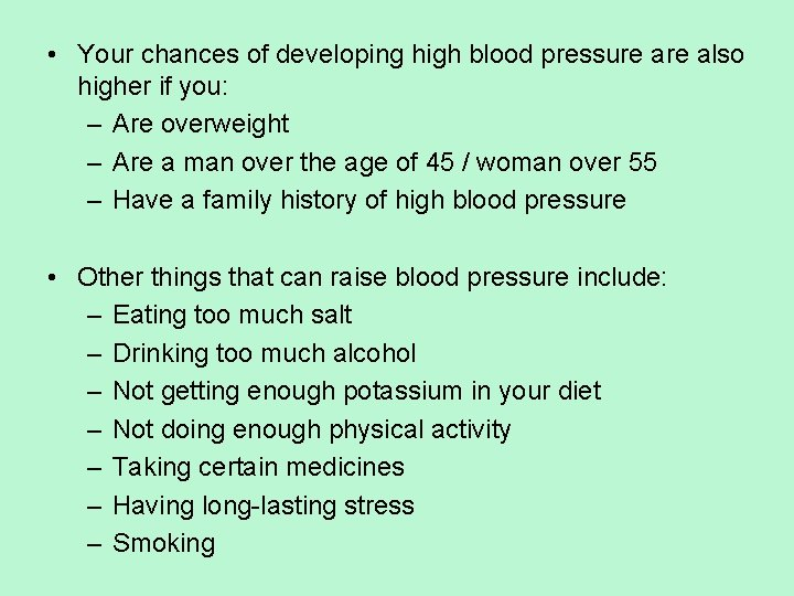 • Your chances of developing high blood pressure also higher if you: –