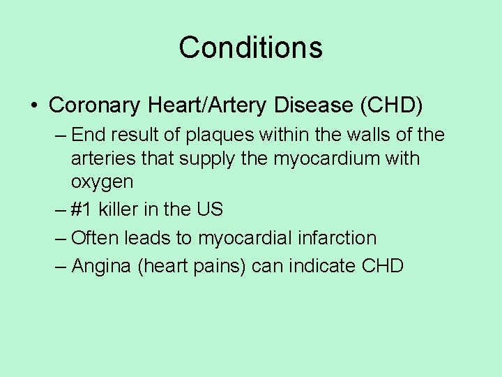 Conditions • Coronary Heart/Artery Disease (CHD) – End result of plaques within the walls