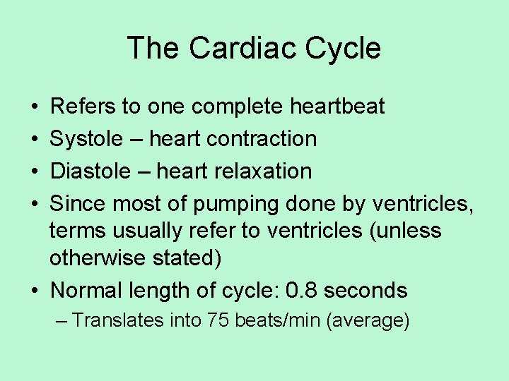 The Cardiac Cycle • • Refers to one complete heartbeat Systole – heart contraction
