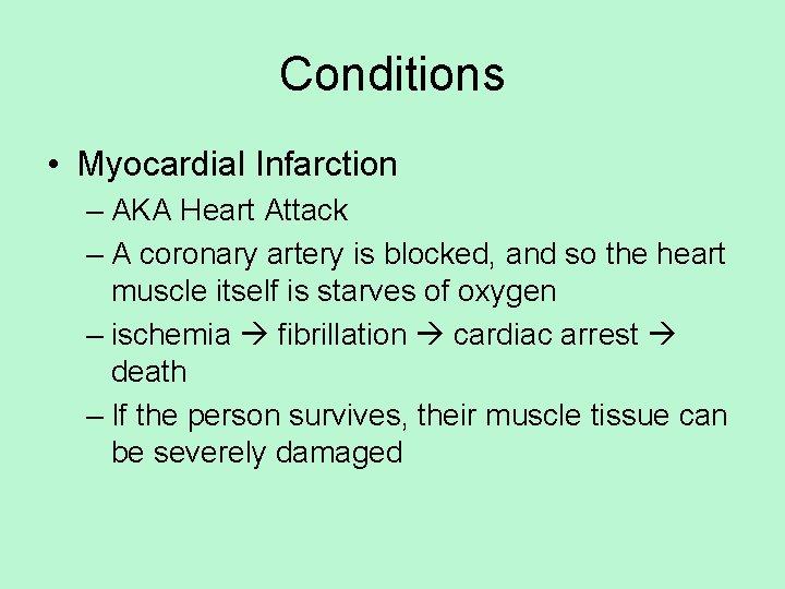 Conditions • Myocardial Infarction – AKA Heart Attack – A coronary artery is blocked,