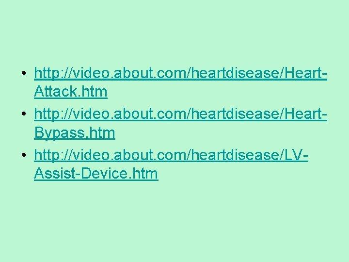 • http: //video. about. com/heartdisease/Heart. Attack. htm • http: //video. about. com/heartdisease/Heart. Bypass.