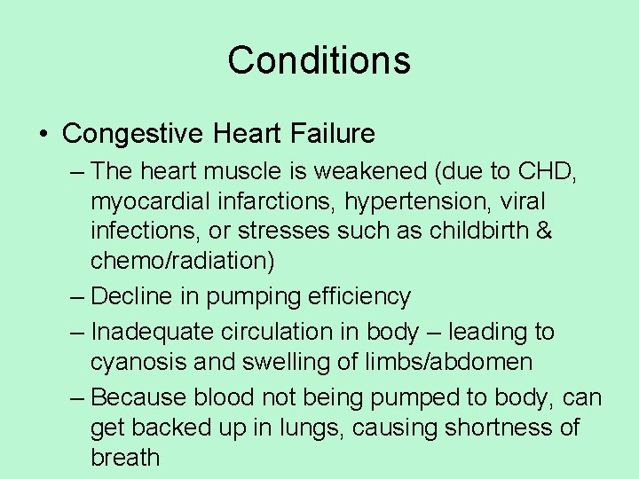 Conditions • Congestive Heart Failure – The heart muscle is weakened (due to CHD,