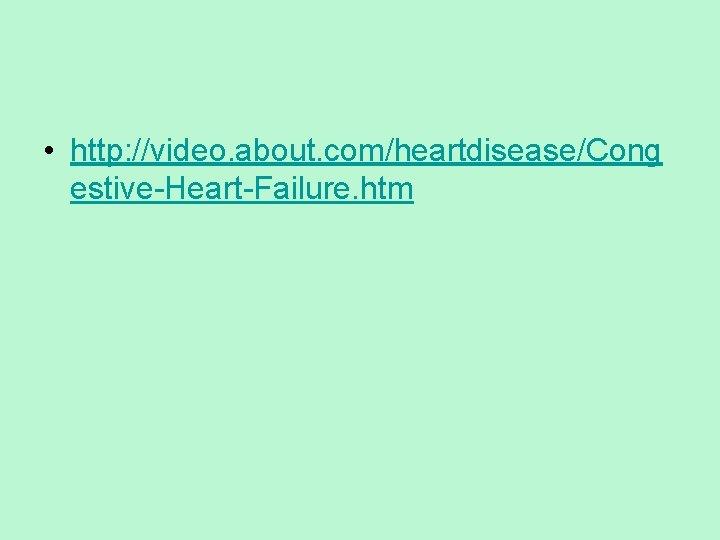 • http: //video. about. com/heartdisease/Cong estive-Heart-Failure. htm