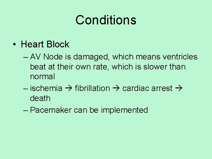 Conditions • Heart Block – AV Node is damaged, which means ventricles beat at