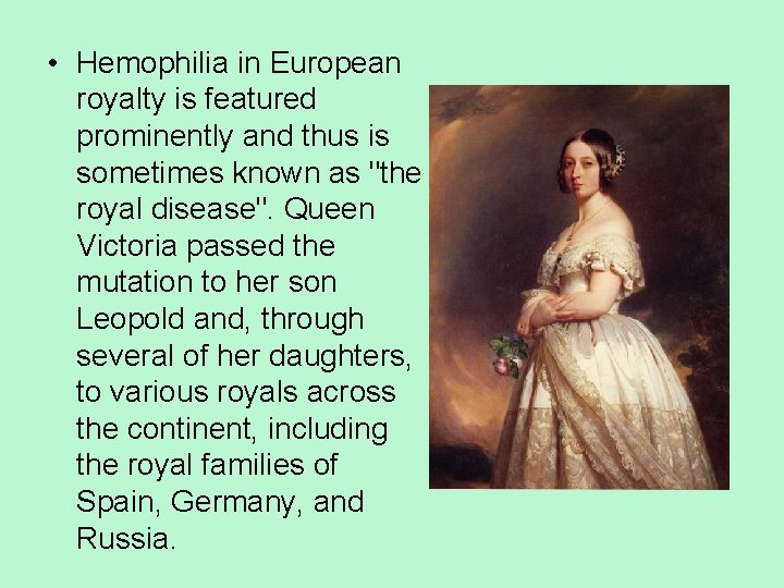 • Hemophilia in European royalty is featured prominently and thus is sometimes known