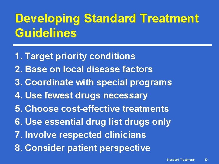 Developing Standard Treatment Guidelines 1. Target priority conditions 2. Base on local disease factors