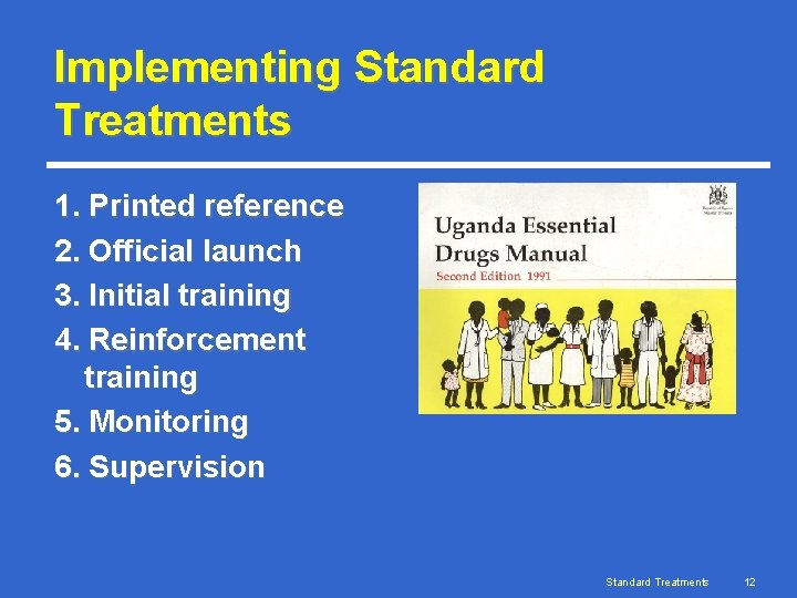 Implementing Standard Treatments 1. Printed reference 2. Official launch 3. Initial training 4. Reinforcement
