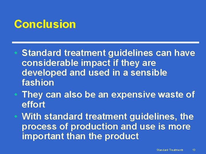Conclusion • Standard treatment guidelines can have considerable impact if they are developed and