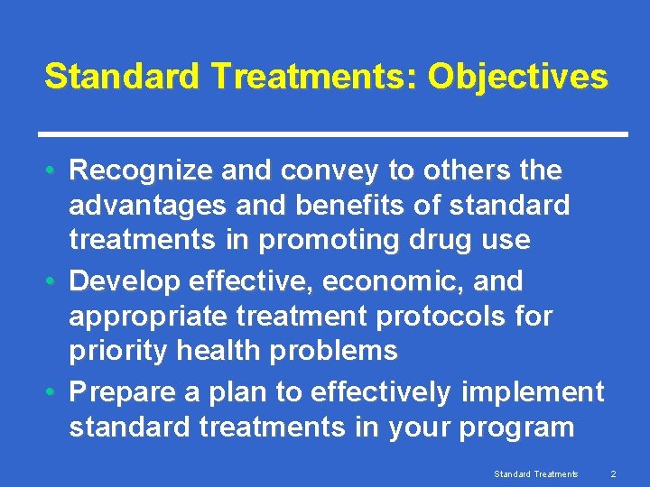 Standard Treatments: Objectives • Recognize and convey to others the advantages and benefits of