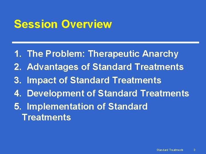 Session Overview 1. The Problem: Therapeutic Anarchy 2. Advantages of Standard Treatments 3. Impact