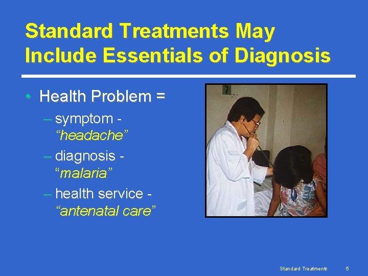 "Standard Treatments May Include Essentials of Diagnosis • Health Problem = – symptom ""headache"""