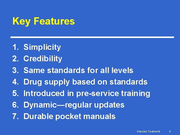Key Features 1. 2. 3. 4. 5. 6. 7. Simplicity Credibility Same standards for