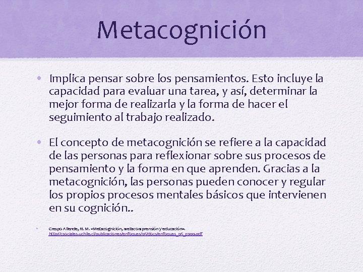 Metacognición • Implica pensar sobre los pensamientos. Esto incluye la capacidad para evaluar una
