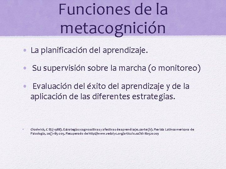 Funciones de la metacognición • La planificación del aprendizaje. • Su supervisión sobre la