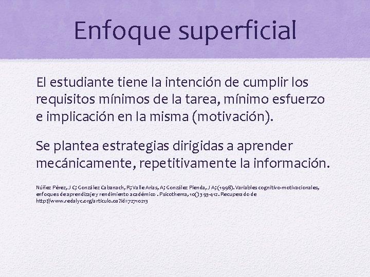Enfoque superficial El estudiante tiene la intención de cumplir los requisitos mínimos de la