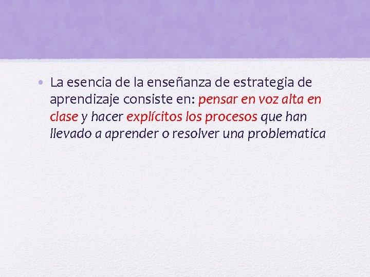 • La esencia de la enseñanza de estrategia de aprendizaje consiste en: pensar