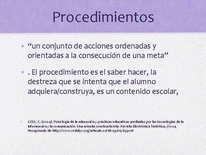 """Procedimientos • """"un conjunto de acciones ordenadas y orientadas a la consecución de una"""