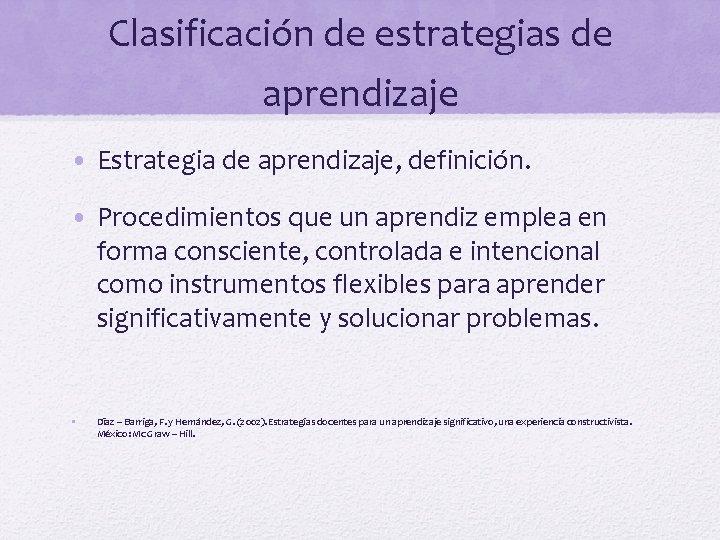 Clasificación de estrategias de aprendizaje • Estrategia de aprendizaje, definición. • Procedimientos que un