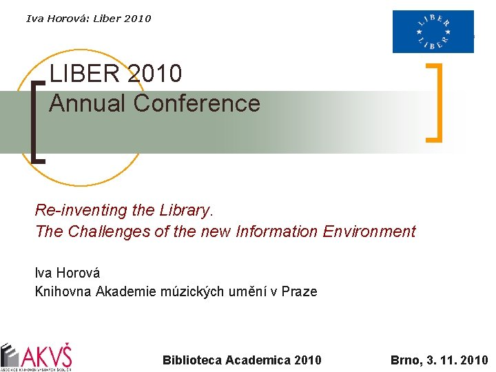 Iva Horová: Liber 2010 LIBER 2010 Annual Conference Re-inventing the Library. The Challenges of