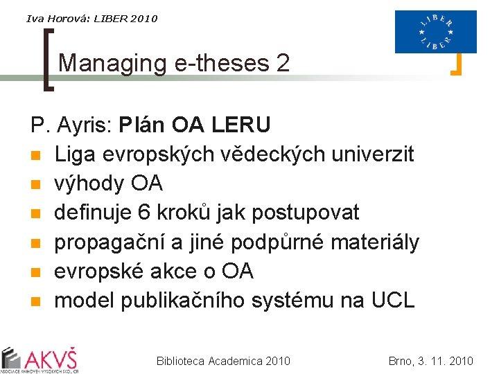 Iva Horová: LIBER 2010 Managing e-theses 2 P. Ayris: Plán OA LERU n Liga