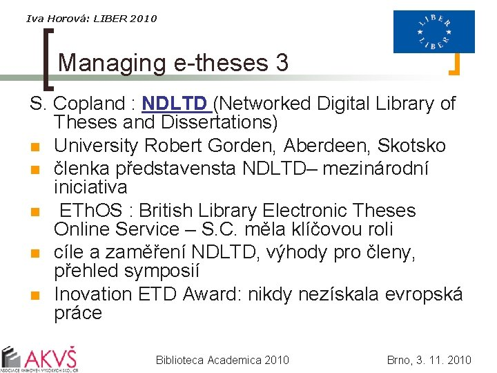 Iva Horová: LIBER 2010 Managing e-theses 3 S. Copland : NDLTD (Networked Digital Library