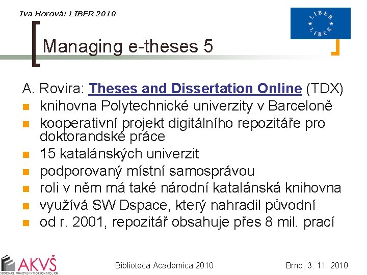 Iva Horová: LIBER 2010 Managing e-theses 5 A. Rovira: Theses and Dissertation Online (TDX)