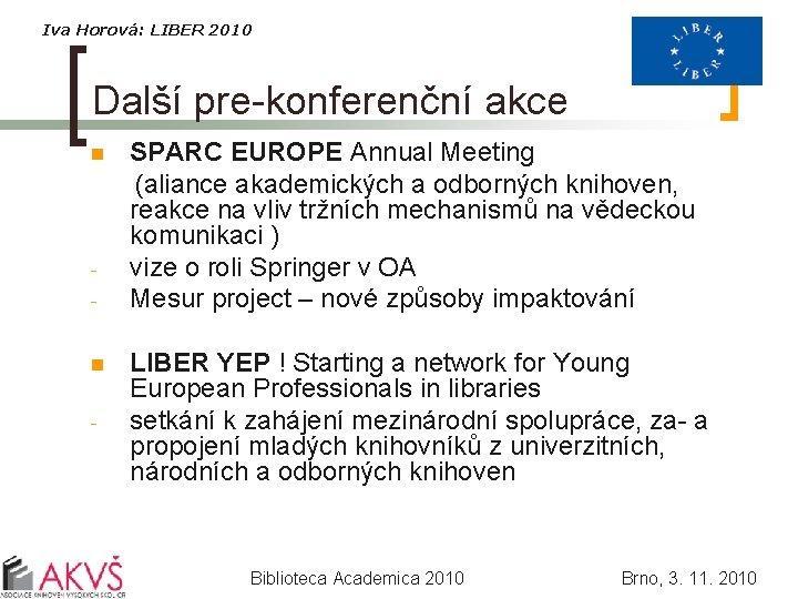 Iva Horová: LIBER 2010 Další pre-konferenční akce SPARC EUROPE Annual Meeting (aliance akademických a
