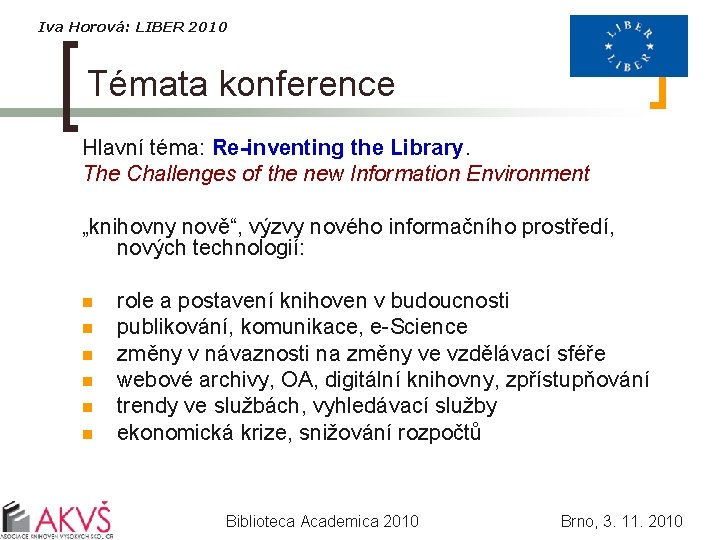 Iva Horová: LIBER 2010 Témata konference Hlavní téma: Re-inventing the Library. The Challenges of
