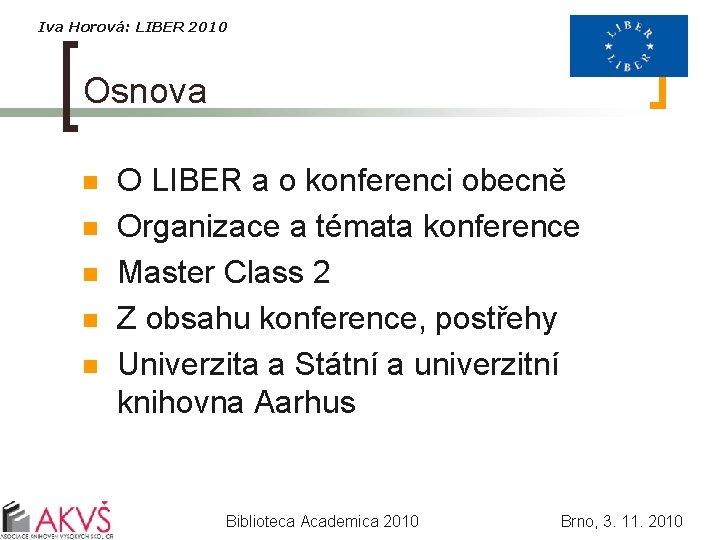 Iva Horová: LIBER 2010 Osnova n n n O LIBER a o konferenci obecně
