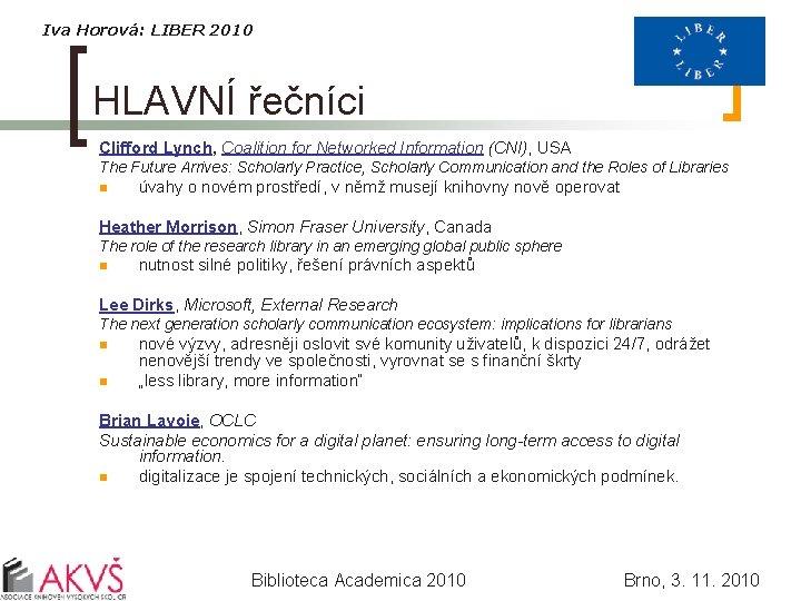 Iva Horová: LIBER 2010 HLAVNÍ řečníci Clifford Lynch, Coalition for Networked Information (CNI), USA