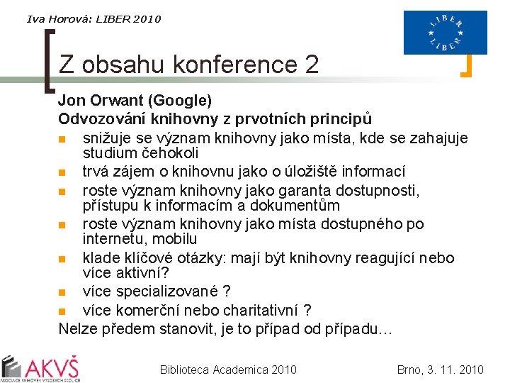 Iva Horová: LIBER 2010 Z obsahu konference 2 Jon Orwant (Google) Odvozování knihovny z
