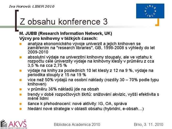 Iva Horová: LIBER 2010 Z obsahu konference 3 M. JUBB (Research Information Network, UK)