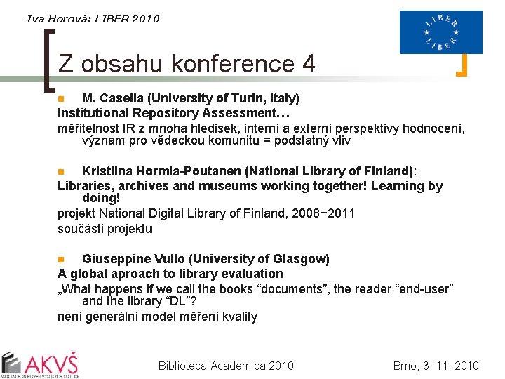 Iva Horová: LIBER 2010 Z obsahu konference 4 M. Casella (University of Turin, Italy)