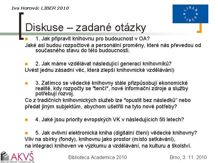 Iva Horová: LIBER 2010 Diskuse – zadané otázky 1. Jak připravit knihovnu pro budoucnost