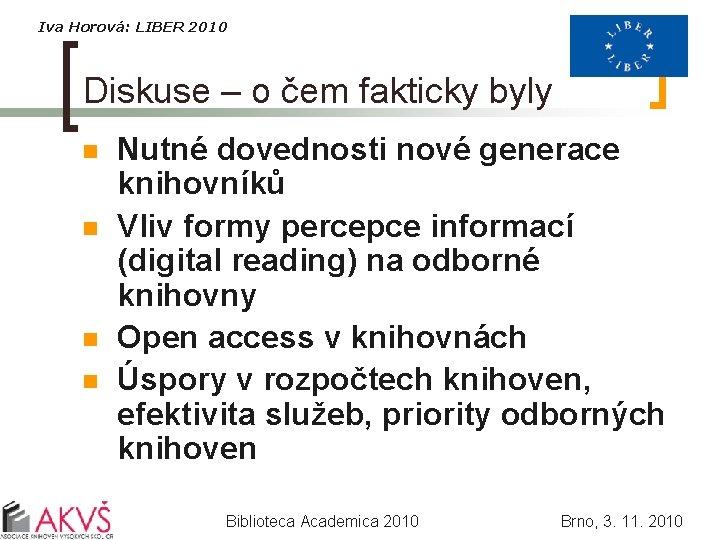 Iva Horová: LIBER 2010 Diskuse – o čem fakticky byly n n Nutné dovednosti