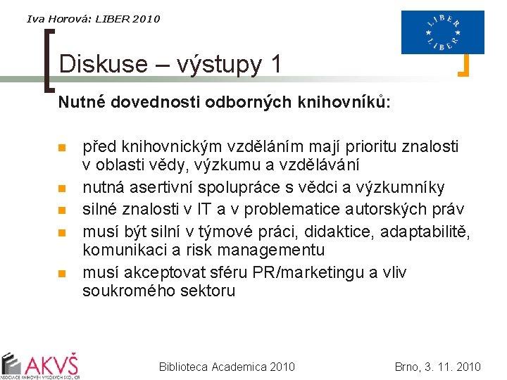 Iva Horová: LIBER 2010 Diskuse – výstupy 1 Nutné dovednosti odborných knihovníků: n n