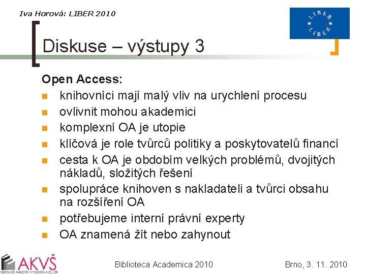 Iva Horová: LIBER 2010 Diskuse – výstupy 3 Open Access: n knihovníci mají malý