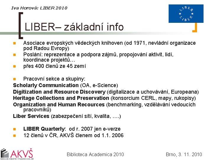 Iva Horová: LIBER 2010 LIBER– základní info n n n Asociace evropských vědeckých knihoven