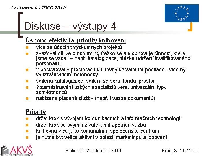 Iva Horová: LIBER 2010 Diskuse – výstupy 4 Úspory, efektivita, priority knihoven: n n