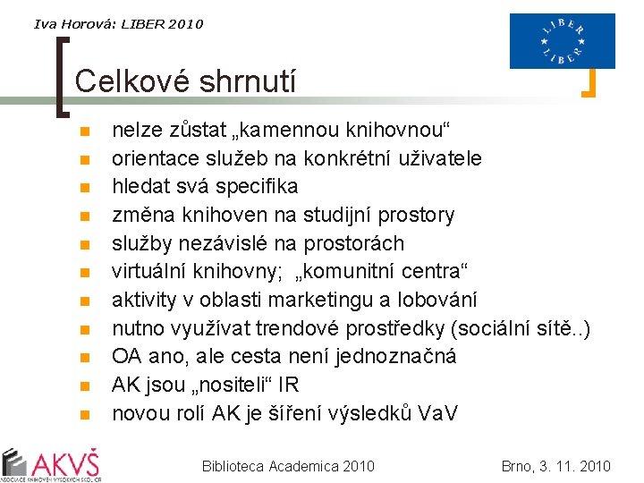 """Iva Horová: LIBER 2010 Celkové shrnutí n n nelze zůstat """"kamennou knihovnou"""" orientace služeb"""
