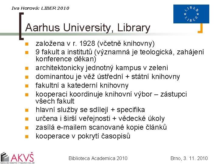 Iva Horová: LIBER 2010 Aarhus University, Library n n n n n založena v