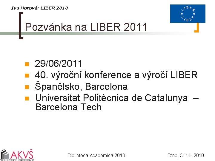 Iva Horová: LIBER 2010 Pozvánka na LIBER 2011 n n 29/06/2011 40. výroční konference