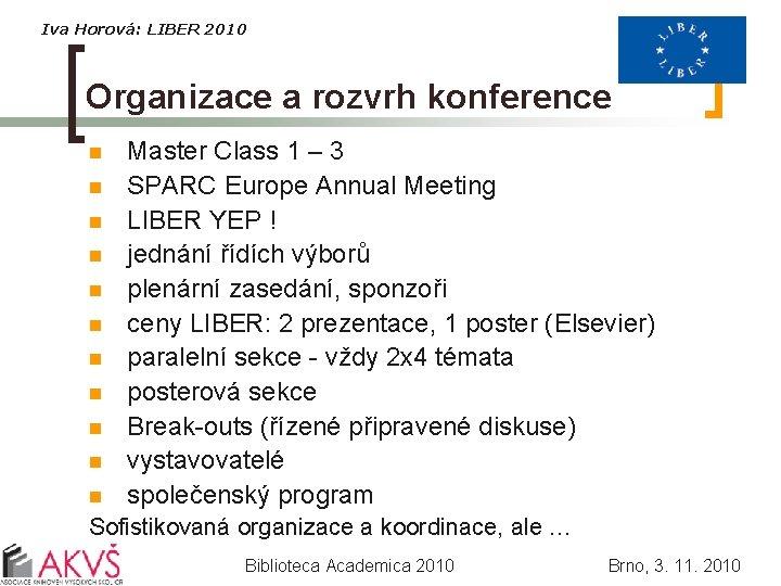 Iva Horová: LIBER 2010 Organizace a rozvrh konference n n n Master Class 1