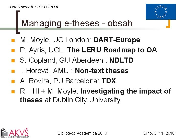 Iva Horová: LIBER 2010 Managing e-theses - obsah n n n M. Moyle, UC