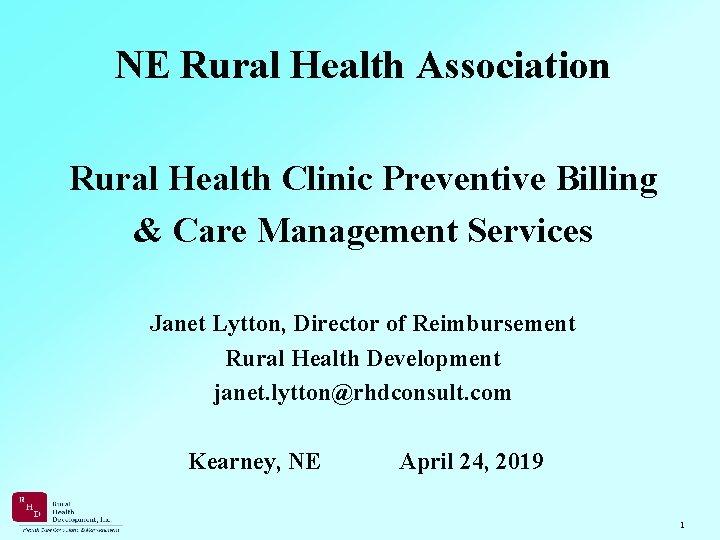 NE Rural Health Association Rural Health Clinic Preventive Billing & Care Management Services Janet