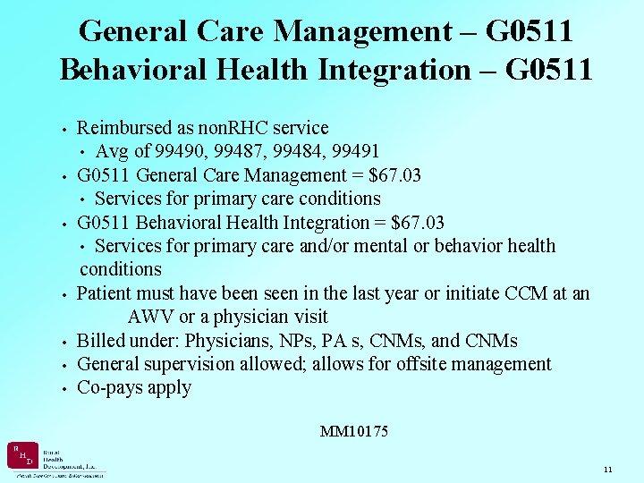 General Care Management – G 0511 Behavioral Health Integration – G 0511 • Reimbursed