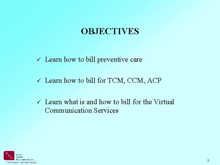 OBJECTIVES ü Learn how to bill preventive care ü Learn how to bill for
