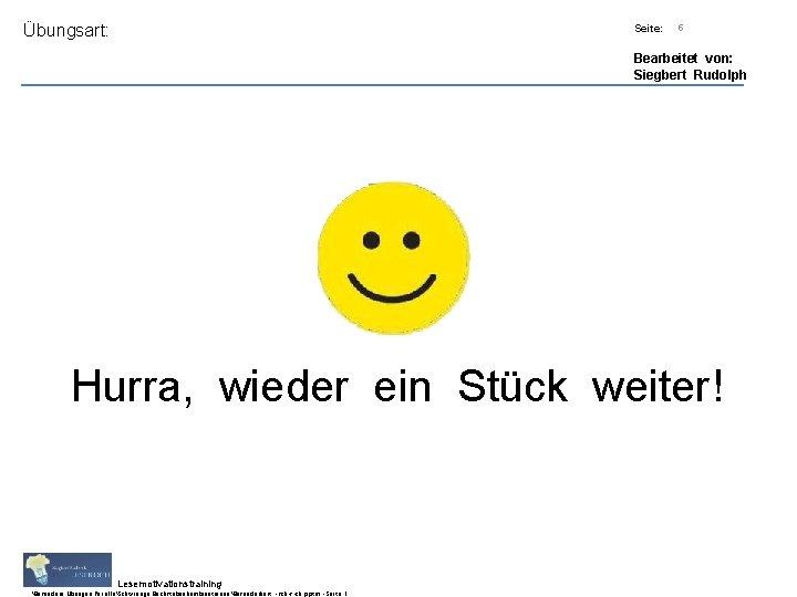 Übungsart: Titel: Quelle: Seite: 5 Bearbeitet von: Siegbert Rudolph Hurra, wieder ein Stück weiter!