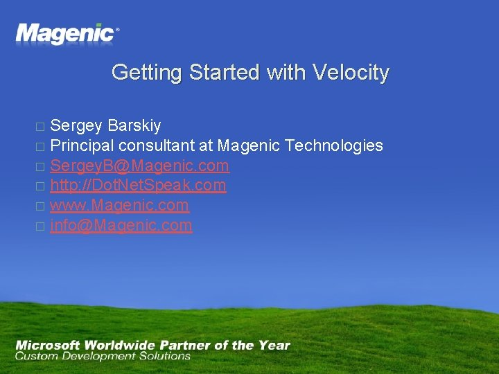Getting Started with Velocity Sergey Barskiy � Principal consultant at Magenic Technologies � Sergey.