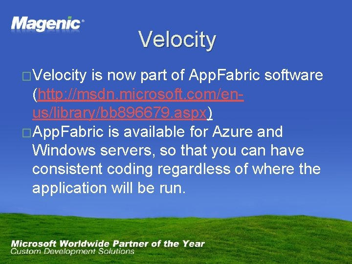 Velocity �Velocity is now part of App. Fabric software (http: //msdn. microsoft. com/enus/library/bb 896679.